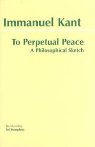 To Perpetual Peace: A Philosophical Sketch (Hackett Classics)
