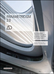 Parametricism 2.0: Rethinking Architecture's Agenda for the 21st Century (Architectural Design)