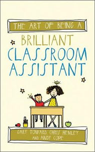 The Art of Being a Brilliant Classroom Assistant (Art of Being Brilliant) (The Art of Being Brilliant)