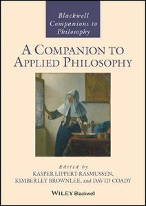 A Companion to Applied Philosophy (Blackwell Companions to Philosophy)