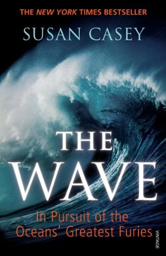 Wave: In Pursuit of the Oceans' Greatest Furies