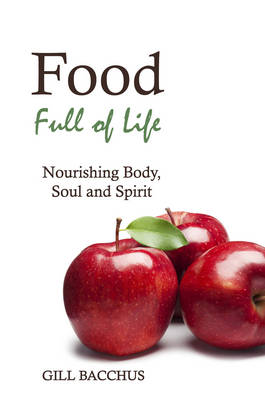 Food Full of Life: Nourishing Body, Soul and Spirit
