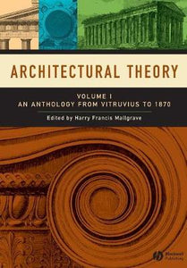 Architectural Theory: Volume I - An Anthology from Vitruvius to 1870