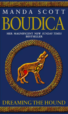 Boudica .Dreaming the hound.: The Boudica Trilogy.