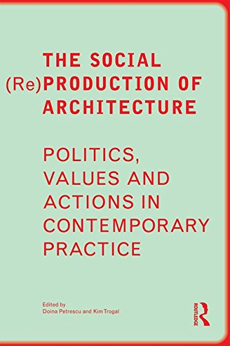 The Social (Re) Production of Architecture: Politics, Values and Actions in Contemporary Practice