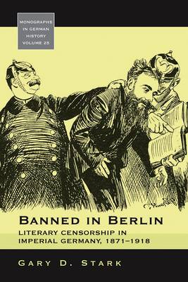 Banned in Berlin: Literary Censorship in Imperial Germany, 1871-1918 (Monographs in German History)