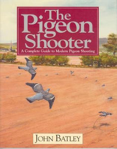 The Pigeon Shooter: A Complete Guide to Modern Pigeon Shooting