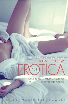 The Mammoth Book of Best New Erotica Vol 13