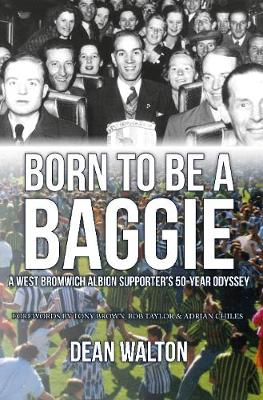 Born to be a Baggie: A West Bromwich Albion Supporterâ€s 50-Year Odyssey