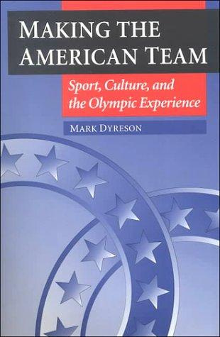 Making the American Team: Sport, Culture, and the Olympic Experience (Sport and Society)