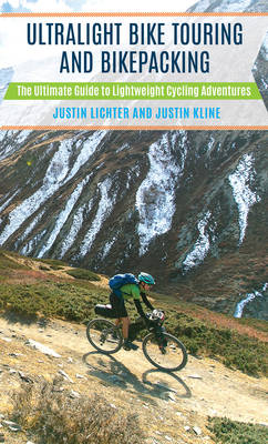 Ultralight Bike Touring and Bikepacking: The Ultimate Guide to Lightweight Cycling Adventures