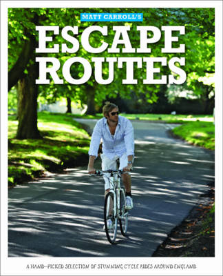 Escape Routes: Inspiring Cycle Rides Around England (Escape Routes Cycling Guides)