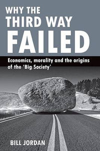 Why the Third Way Failed: Economics, Morality and the Origins of the Big Society