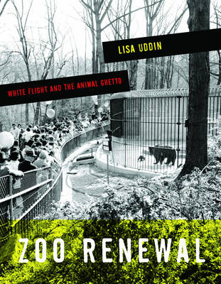 Zoo Renewal: White Flight and the Animal Ghetto (A Quadrant Book)