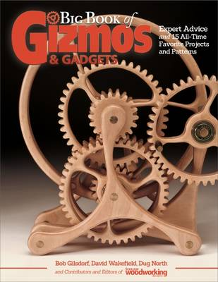 Big Book of Gizmos & Gadgets: Expert Advice and 15 All-Time Favorite Projects and Patterns (Fox Chapel Publishing) Step-by-Step Wooden Mechanical Marvels, with a Full-Size Pull-Out Pattern Pack