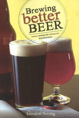 Brewing Better Beer: Master Lessons for Advanced Homebrewers