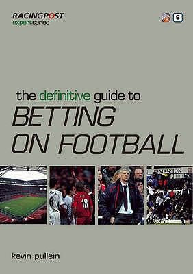 The Definitive Guide to Betting on Football ('Racing Post' Expert Series)
