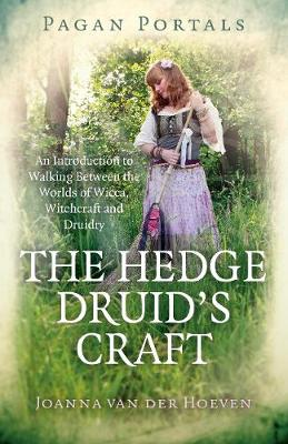 Pagan Portals - The Hedge Druid's Craft: An Introduction to Walking Between the Worlds of Wicca, Witchcraft and Druidry