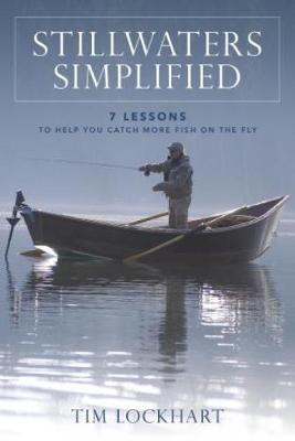 Stillwaters Simplified: 7 lessons to help you catch more fish on the fly