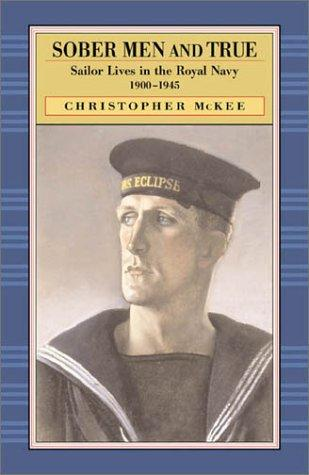 Sober Men and True: Sailor Lives in the Royal Navy, 1900-1945