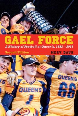 Gael Force, Second Edition: A History of Football at Queen's, 1882-2016