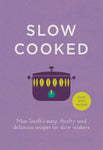 Slow Cooked: Miss Southâ€s Easy, Thrifty and Delicious Recipes for Slow Cookers