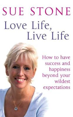 Love Life, Live Life: How to Have Happiness and Success Beyond Your Wildest Expectations