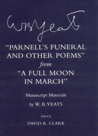 'Parnell's Funeral and Other Poems' from 'A Full Moon in March': Manuscript Materials (The Cornell Yeats)