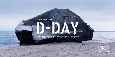 D-Day: A Photographic Journey in the D-Day Landing Landscapes