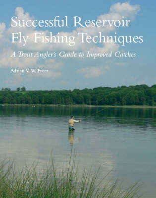 Successful Reservoir Fly Fishing Techniques: A Trout Angler's Guide to Improved Catches