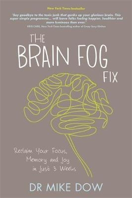 The Brain Fog Fix: Reclaim Your Focus, Memory and Joy in Just 3 Weeks