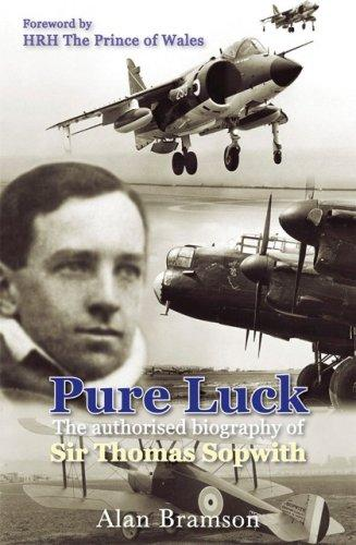 Pure Luck: The Authorised Biography of Sir Thomas Sopwith (Soft Cover)