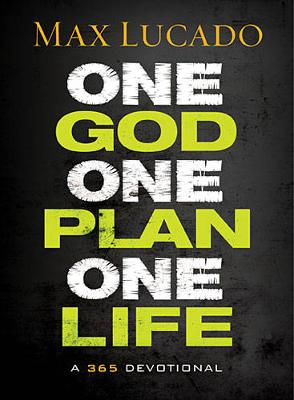 Max Lucado, One God, One Plan, One Life