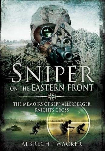 Sniper on the Eastern Front: The Memoirs of Sepp Allerberger, Knightâ€s Cross
