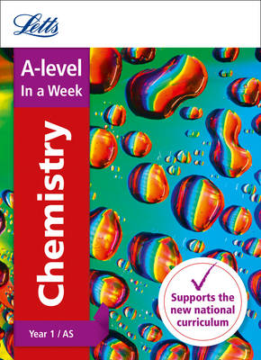 Letts A-level In a week - New 2015 Curriculum – A-level Chemistry Year 1 (and AS): In a Week (Letts A-level Revision Success)