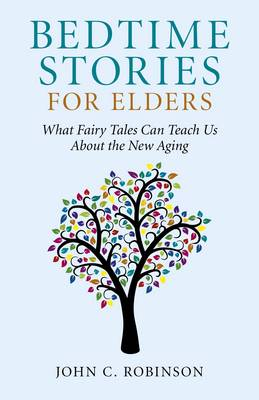 Bedtime Stories for Elders: What Fairy Tales Can Teach Us About the New Aging