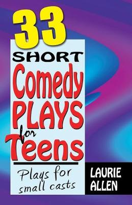 33 Short Comedy Plays for Teens: Plays for Small Casts