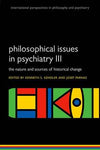 Philosophical issues in psychiatry III: The Nature and Sources of Historical Change (International Perspectives in Philosophy and Psychiatry)