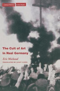 The Cult of Art in Nazi Germany (Cultural Memory in the Present)