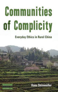Communities of Complicity: Everyday Ethics in Rural China (Dislocations)