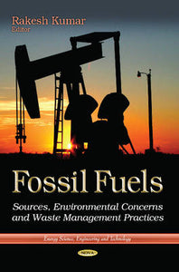Fossil Fuels: Sources, Environmental Concerns and Waste Management Practices (Energy Science, Engineering and Technology)