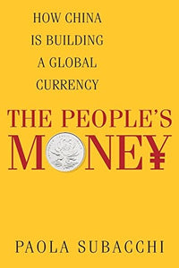 The Peopleâ€s Money: How China Is Building a Global Currency