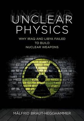 Unclear Physics: Why Iraq and Libya Failed to Build Nuclear Weapons (Cornell Studies in Security Affairs)
