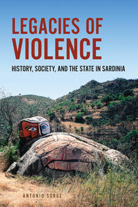 Legacies of Violence: History, Society, and the State in Sardinia (Anthropological Horizons)