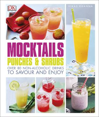 Mocktails, Punches & Shrubs: Over 80 non-alcoholic drinks to savour and enjoy