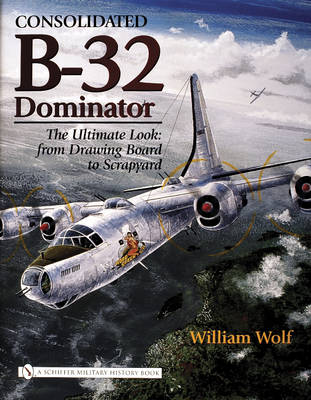 Consolidated B-32 Dominator: The Ultimate Look, from Drawing Board to Scrapyard