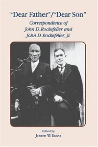 Dear Father, Dear Son: Correspondence of John D. Rockefeller and Jr.
