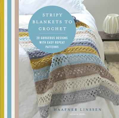 Stripy Blankets to Crochet: 20 Gorgeous Designs with Easy Repeat Patterns