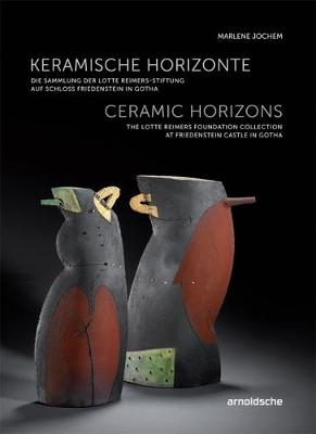 Ceramic Horizons: The Lotte Reimers Foundation Collection at Friedenstein Castle in Gotha (English and German Edition)