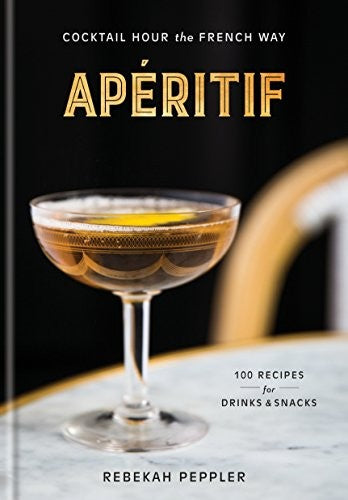 ApÃritif: Cocktail Hour the French Way